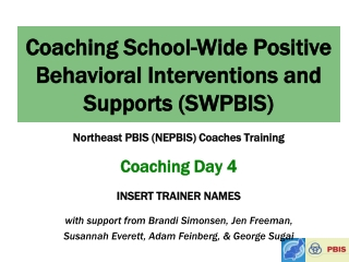 Coachin g School-Wide Positive Behavioral Interventions and Supports (SWPBIS)