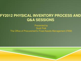 FY2012 Physical Inventory Process and Q&A  Sessions