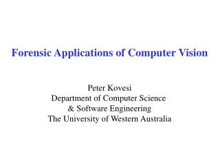 Forensic Applications of Computer Vision   Peter Kovesi Department of Computer Science   Software Engineering The Univer