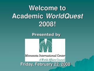 Welcome to  Academic  WorldQuest  2008!
