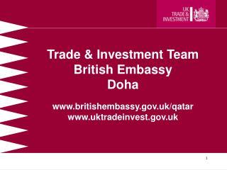 Trade & Investment Team British Embassy Doha britishembassy.uk/qatar uktradeinvest.uk