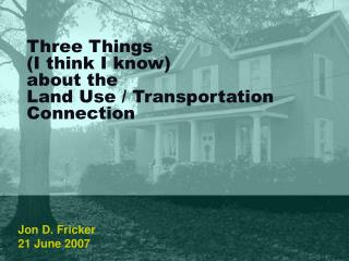 Three Things (I think I know) about the Land Use / Transportation Connection