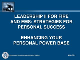 LEADERSHIP II FOR FIRE AND EMS: STRATEGIES FOR PERSONAL SUCCESS  ENHANCING YOUR PERSONAL POWER BASE