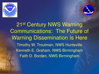 21 st  Century NWS Warning Communications:  The Future of Warning Dissemination Is Here