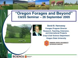 David B. Hannaway Forages Program Director Research, Teaching, Extension,   and International Projects  Crop & Soil