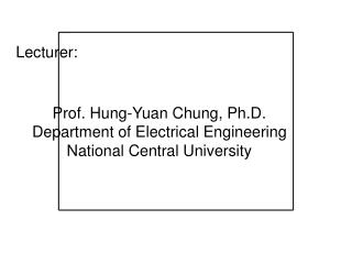 Prof. Hung-Yuan Chung, Ph.D. Department of Electrical Engineering National Central University