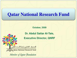 October, 2009 Dr. Abdul Sattar Al-Taie,   Executive Director, QNRF