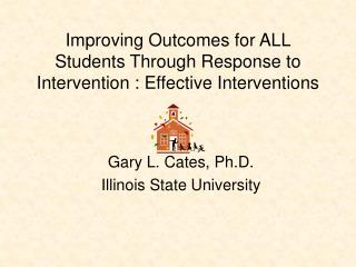Improving Outcomes for ALL Students Through Response to Intervention : Effective Interventions