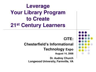 Leverage  Your Library Program  to Create  21 st  Century Learners