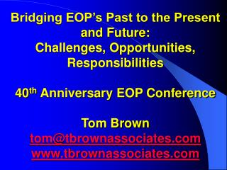 Bridging EOP s Past to the Present and Future: Challenges, Opportunities, Responsibilities  40th Anniversary EOP Confere