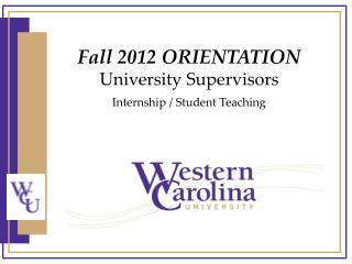 Fall 2012 ORIENTATION University Supervisors Internship