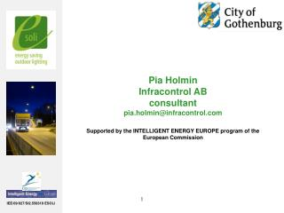 Pia Holmin Infracontrol AB consultant pia.holmininfracontrol  Supported by the INTELLIGENT ENERGY EUROPE program of the
