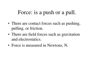 Force: is a push or a pull.