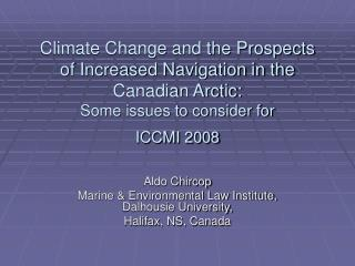 Climate Change and the Prospects of Increased Navigation in the Canadian Arctic: Some issues to consider for  ICCMI 2008