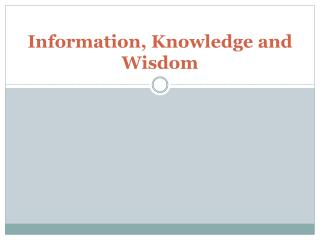 Information, Knowledge and Wisdom
