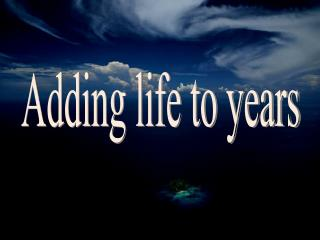 Adding life to years