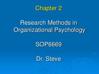Chapter 2 Research Methods in  Organizational Psychology SOP6669 Dr. Steve