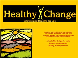 HEALTHY X CHANGE HEALTH, WELLNESS, PREVENTION   PENSION PLAN FOR 2005 A Health  Wellness Plan Offering a Pension Plan fu