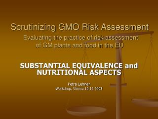 Scrutinizing GMO Risk Assessment Evaluating the practice of risk assessment of GM plants and food in the EU