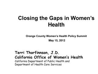 Closing the Gaps in Women's Health Orange County Women's Health Policy Summit May 15, 2012