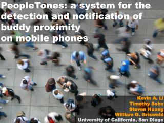 PeopleTones: a system for the detection and notification of  buddy proximity  on mobile phones