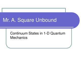 Mr. A. Square Unbound