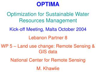 OPTIMA Optimization for Sustainable Water Resources Management Kick-off Meeting, Malta October 2004 Lebanon Partner 8
