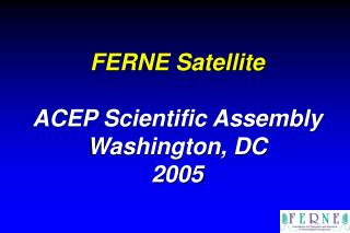 FERNE Satellite ACEP Scientific Assembly Washington, DC 2005
