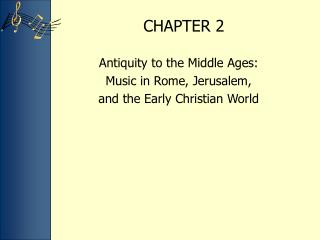 Antiquity to the Middle Ages:  Music in Rome, Jerusalem,  and the Early Christian World