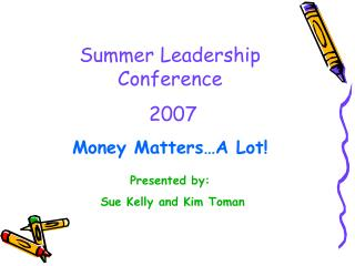 Summer Leadership Conference  2007 Money Matters…A Lot!