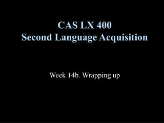 CAS LX 400 Second Language Acquisition