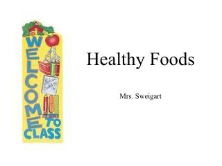 Healthy Foods Mrs. Sweigart