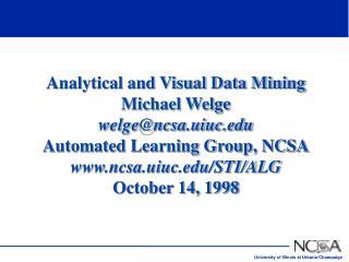Analytical and Visual Data Mining Michael Welge welge@ncsa.uiuc.edu Automated Learning Group, NCSA www.ncsa.uiuc.edu/STI