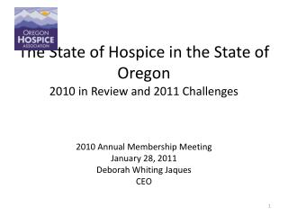The State of Hospice in the State of Oregon 2010 in Review and 2011 Challenges 2010 Annual Membership Meeting January 28