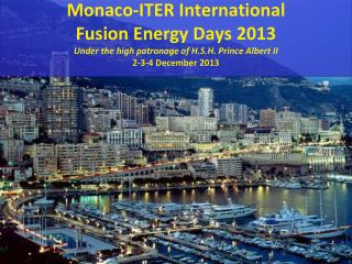 Monaco-ITER International Fusion Energy Days 2013 Under the high patronage of H.S.H. Prince Albert II 2-3-4 December 201