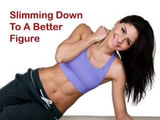 Tips for Slimming down to Maintain Better Figure
