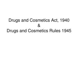 Drugs and Cosmetics Act, 1940  &  Drugs and Cosmetics Rules 1945