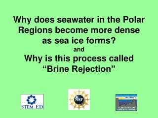 Why does seawater in the Polar Regions become more dense  as sea ice forms and Why is this process called   Brine Reject