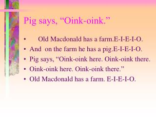 Pig says,  Oink-oink.