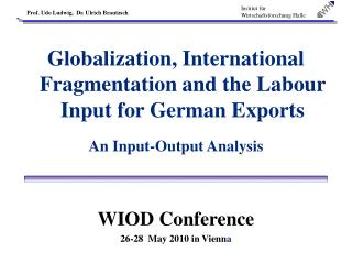 Globalization, International Fragmentation and the Labour Input for German Exports An Input-Output Analysis WIOD Confere