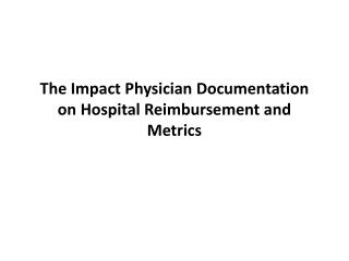 The Impact Physician Documentation on Hospital Reimbursement and Metrics