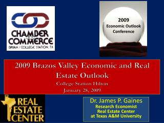 2009 Brazos Valley Economic and Real Estate Outlook College Station Hilton January 28, 2009