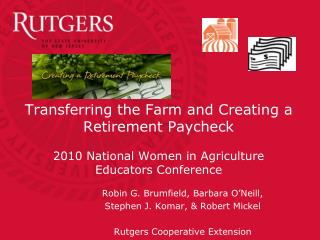 Transferring the Farm and Creating a Retirement Paycheck  2010 National Women in Agriculture Educators Conference