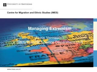Managing Extremism Floris Vermeulen IMES/ Political Science Department /UvA