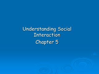 Understanding Social Interaction Chapter 5
