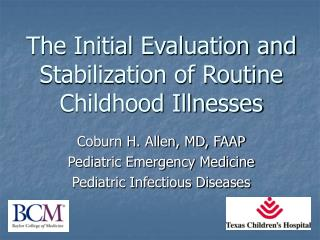 The Initial Evaluation and Stabilization of Routine Childhood Illnesses