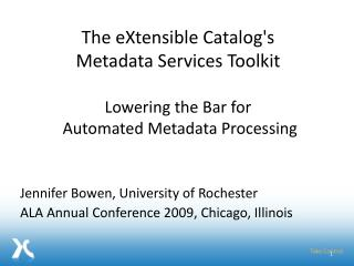 The  eXtensible  Catalog's  Metadata Services Toolkit  Lowering the Bar for  Automated Metadata Processing