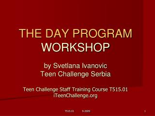 THE DAY PROGRAM WORKSHOP  by Svetlana Ivanovic Teen Challenge Serbia  Teen Challenge Staff Training Course T515.01 iTeen