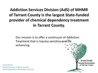 Addiction Services Division (AdS) of MHMR of Tarrant County is the largest State-funded provider of chemical dependency