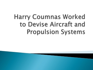 Harry Coumnas Worked to Devise Aircraft and Propulsion Systems